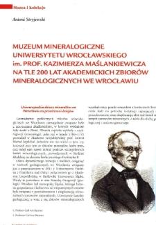 Muzeum Mineralogiczne Uniwersytetu Wrocławskiego im. prof. Kazimierza Maślankiewicza na tle 200 lat akademickich zbiorów mineralogicznych we Wrocławiu